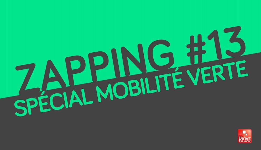 Zapping #13 spécial mobilité verte
