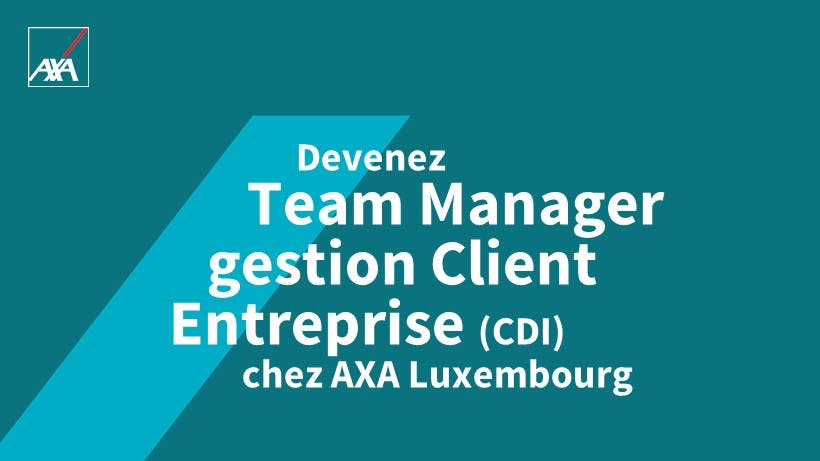 Team Manager gestion Client Entreprise CDI Job Career AXA Luxembourg